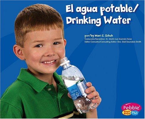 El Agua Potable/Drinking Water (Pebble Plus Bilingual) por Mari C. Schuh