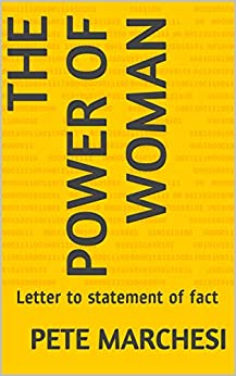 The Power Of Woman: Letter to statement of fact (English Edition) di [Marchesi, Pete]