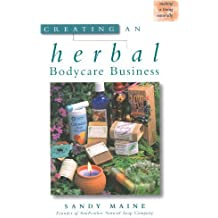 Creating an Herbal Bodycare Business (Making a Living Naturally) by Sandy Maine (1999-01-03)