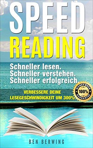 Speed Reading: Schneller lesen. Schneller verstehen. Schneller erfolgreich (schneller lesen und verstehen, Lesegeschwindigkeit verdoppeln, Lesetechniken, Tipps für Studenten, erfolgreich sein)