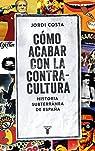 Cómo acabar con la Contracultura: Una historia subterránea de España par Costa Vila