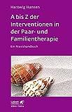 A bis Z der Interventionen in der Paar- und Familientherapie: Ein Praxishandbuch (Leben lernen)