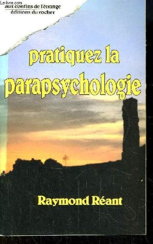 Pratiquez la parapsychologie par Raymond Réant