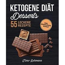Ketogene Diät – Desserts: Das Kochbuch mit 55 leckeren Low Carb High Fat Rezepten für Naschkatzen - Fett verbrennen ohne Verzicht auf Süßes (inkl. Heißhunger-Bonus)