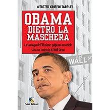 Obama dietro la maschera: La strategia dell'illusione: golpismo mondiale dietro un fantoccio di wall street (Italian Edition)