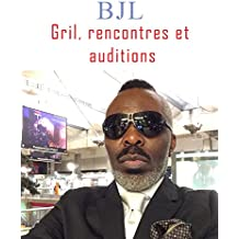 Gril, rencontres et auditions