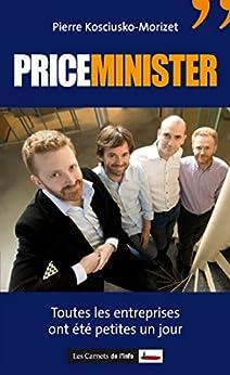 Priceminister - Toutes les entreprises ont été petites un jour: Toute entreprise a été petite un jour par [Kosciusko-morizet, Pierre]