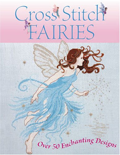 Cross Stitch Fairies: Over 50 Enchanting Designs por Joan Elliott