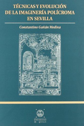Descargar Libro Técnicas y evolución de la imaginería polícroma en Sevilla (Manuales Universitarios) de Constantino Gañán Medina