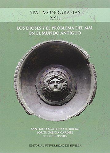 Dioses y el problema del mal en el mundo antiguo,Los (Monografías SPAL Arqueología)