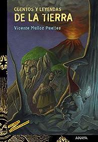 Cuentos y leyendas de la Tierra  - Cuentos Y Leyendas) par Vicente Muñoz Puelles