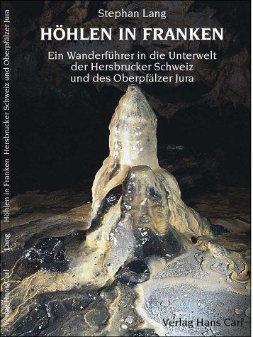 Höhlen in Franken: Band 2: Ein Wanderführer in die Unterwelt der Hersbrucker Schweiz und des Oberpfälzer Jura