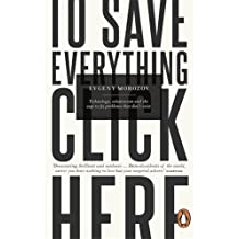 To Save Everything, Click Here: Technology, Solutionism, and the Urge to Fix Problems that Don't Exist by Evgeny Morozov (3-Jul-2014) Paperback