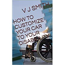 HOW TO CUSTOMIZE YOUR CAR TO YOUR DISABILILITY   (English Edition)