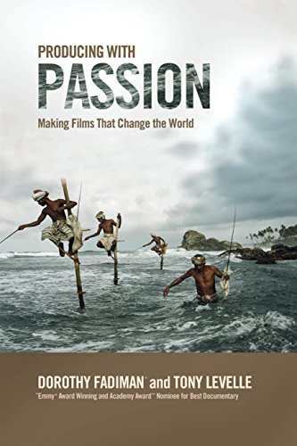 Producing with Passion: Making Films That Change the World por Dorothy Fadiman, Tony Levelle