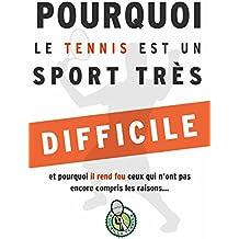Pourquoi le tennis est un sport très difficile...: et pourquoi il rend fou ceux qui n'ont pas encore compris les raisons (French Edition)