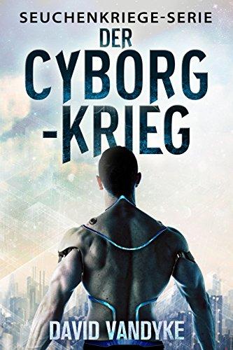 Der Cyborg-Krieg (Seuchenkriege-Serie 9)