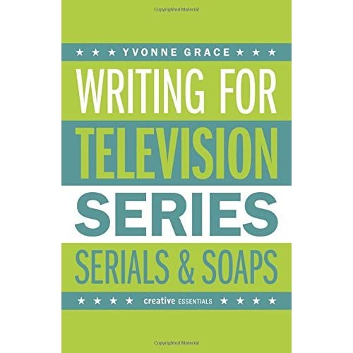Writing for Television: Series, Serials and Soaps (Creative Essentials) by Yvonne Grace (2014-10-01)