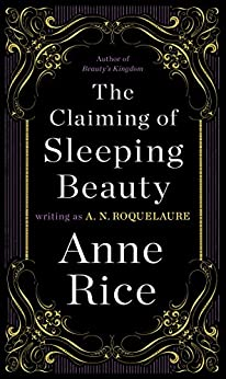 The Claiming of Sleeping Beauty: A Novel (Sleeping Beauty Trilogy Book 1) (English Edition) von [Roquelaure, A. N., Rice, Anne]