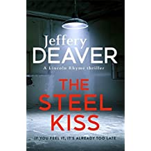The Steel Kiss: Lincoln Rhyme Book 12 (Lincoln Rhyme Thrillers) by Jeffery Deaver (2016-03-22)