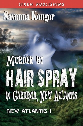 Murder by Hairspray in Gardenia, New Atlantis (Siren Publishing) Cover Image