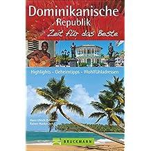 Dominikanische Republik – Zeit für das Beste: Highlights – Geheimtipps – Wohlfühladressen