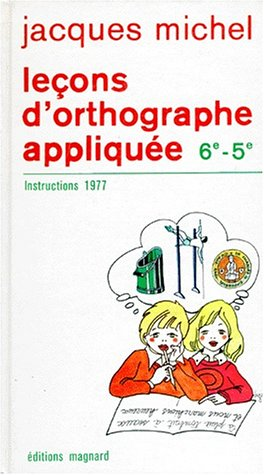 Leçons d'orthographe appliquée : Classes de 6ème et 5ème par Jacques Michel