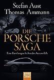 Die Porsche-Saga: Eine Familiengeschichte des Automobils - Thomas Ammann, Stefan Aust