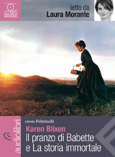 Il pranzo di Babette e La storia immortale letti da Laura Morante. Audiolibro. CD Audio Formato MP3