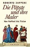 Die Päpste und ihre Maler: Von Raffael bis Tizian