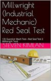 Millwright (Industrial Mechanic) Red Seal Test: 135 Question Mach Test-- Red Seal Test 2 (Millwright Test)
