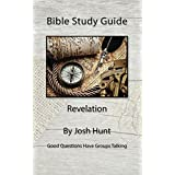 Bible Study Guide -- Revelation: Good Questions Have Small Groups Talking (English Edition)