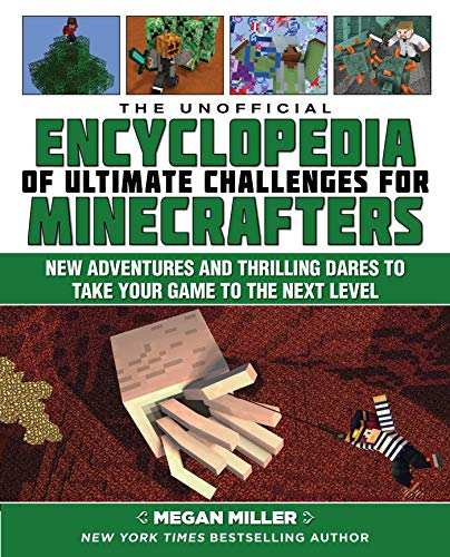 The Unofficial Encyclopedia of Ultimate Challenges for Minecrafters: New Adventures and Thrilling Dares to Take Your Game to the Next Level (English Edition)