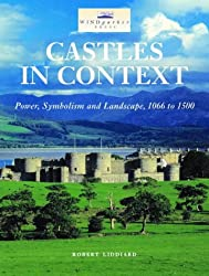Castles In Context: Power, Symbolism & Landscape, 1066 To 1500