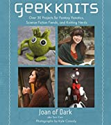 Geek Knits: Over 30 Projects for Fantasy Fanatics, Science Fiction Fiends, and Knitting Nerds by Toni Carr (2015-06-02)