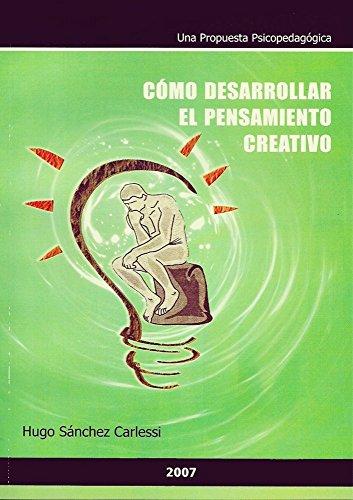COMO DESARROLLAR EL PENSAMIENTO CREATIVO por Hugo Sánchez Carlessi