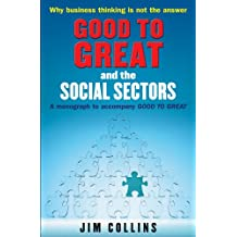 Good to Great and the Social Sectors: A Monograph to Accompany Good to Great-