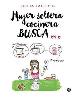 Mujer soltera cocinera busca... (Spanish Edition) by [Lastres, Celia]