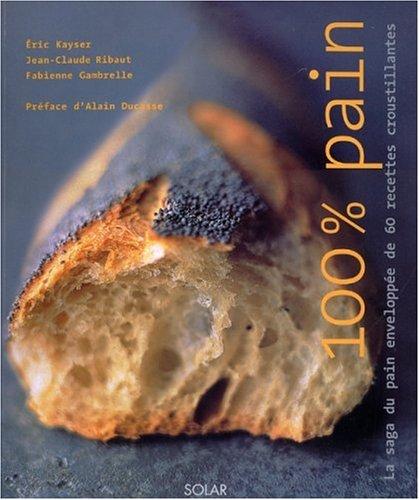 100% pain : La saga du pain enveloppée de 40 recettes croustillantes par Eric Kayser