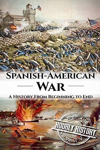 Spanish American War: A History From Beginning to End