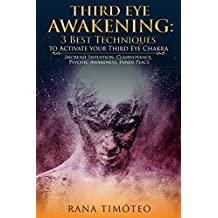 Third Eye Awakening: 3 Best Techniques to Activate your Third Eye Chakra: Increase Intuition, Clairvoyance, Psychic Awareness, Inner Peace