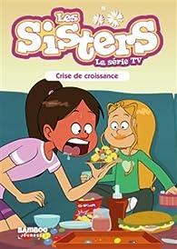 Les Sisters - La Série TV, tome 10 : Crise de Croissance par Christophe Cazenove