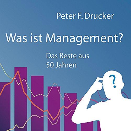 Buchseite und Rezensionen zu 'Was ist Management? Das Beste aus 50 Jahren' von Peter F. Drucker