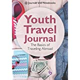 Youth Travel Journal: The Basics of Traveling Abroad