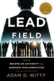 Lead The Field: How To Become An Authority And Dominate Your Competition by Adam D. Witty (2016-02-23)