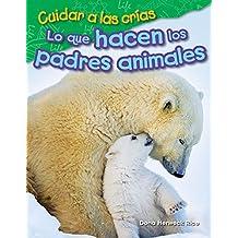 Cuidar a las crías: Lo que hacen los padres animales (Raising Babies: What Animal Parents Do) (Science Readers: Content and Literacy)
