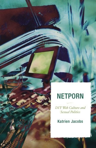 Netporn: DIY Web Culture and Sexual Politics (Critical Media Studies: Institutions, Politics, and Culture) by Jacobs, Katrien (2007) Paperback