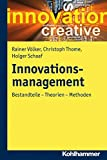 Innovationsmanagement: Bestandteile - Theorien - Methoden - Rainer Völker, Christoph Thome, Holger Schaaf
