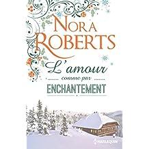 L'amour comme par enchantement : Une romance hivernale pleine d'émotions (Hors Collection)