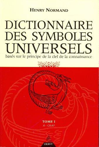Dictionnaire des symboles universels basés sur le principe de la clef de la connaissance : Tome 1, A-Chapelet